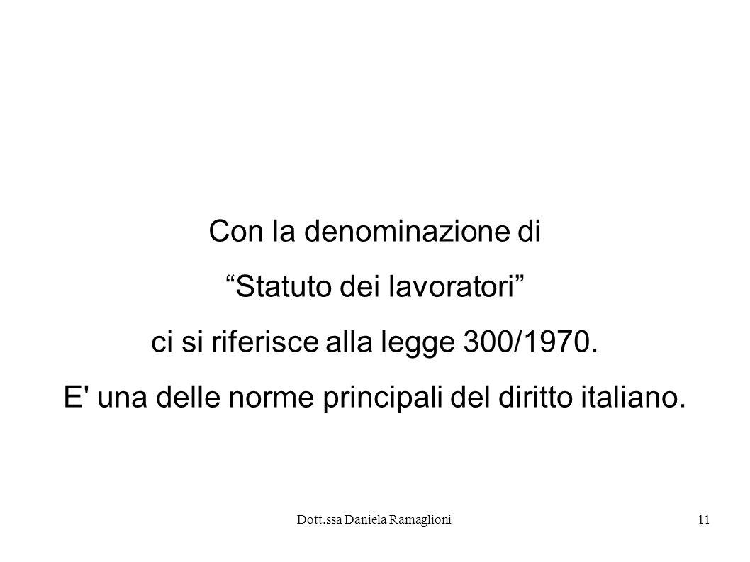 Dott.ssa Daniela Ramaglioni11 Con la denominazione di Statuto dei lavoratori ci si riferisce alla legge 300/1970.