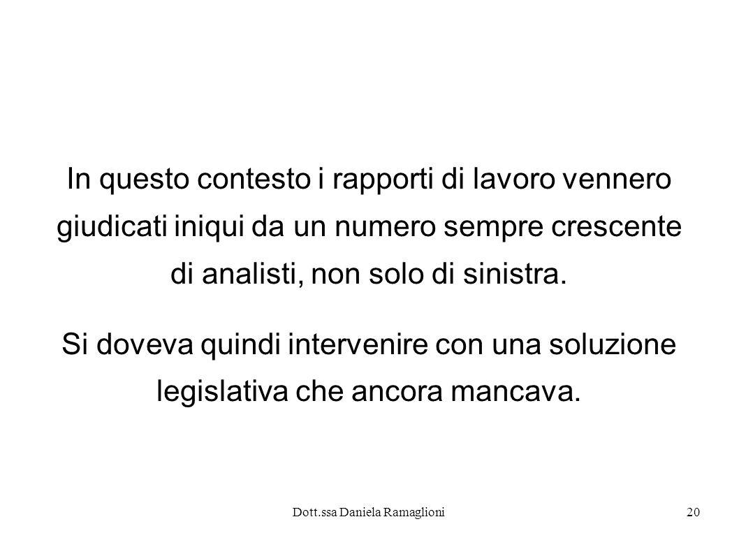 Dott.ssa Daniela Ramaglioni20 In questo contesto i rapporti di lavoro vennero giudicati iniqui da un numero sempre crescente di analisti, non solo di sinistra.