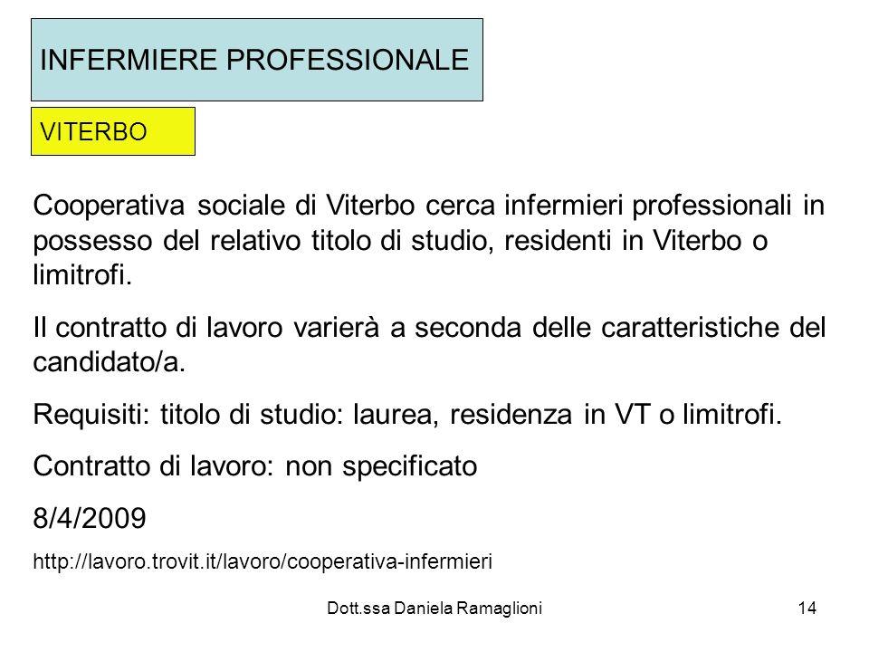 Dott.ssa Daniela Ramaglioni14 INFERMIERE PROFESSIONALE VITERBO Cooperativa sociale di Viterbo cerca infermieri professionali in possesso del relativo titolo di studio, residenti in Viterbo o limitrofi.