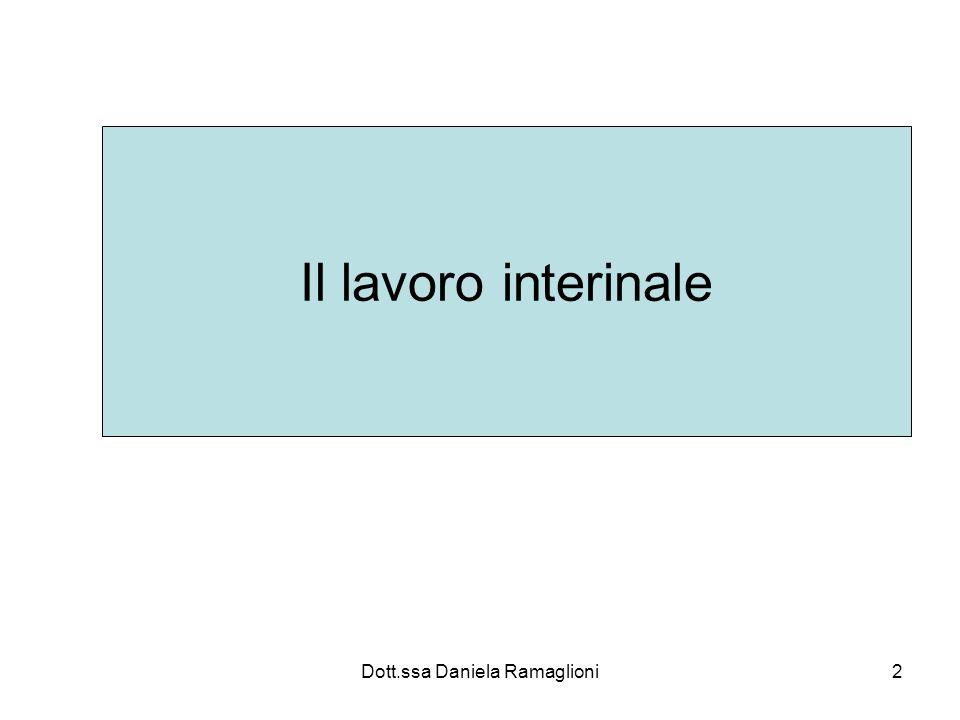 Dott.ssa Daniela Ramaglioni3 Lavoro interinale Attività lavorativa con carattere temporaneo Antesignano della Somministrazione di lavoro Interinale: latino interim ovvero provvisorio Anni 90.