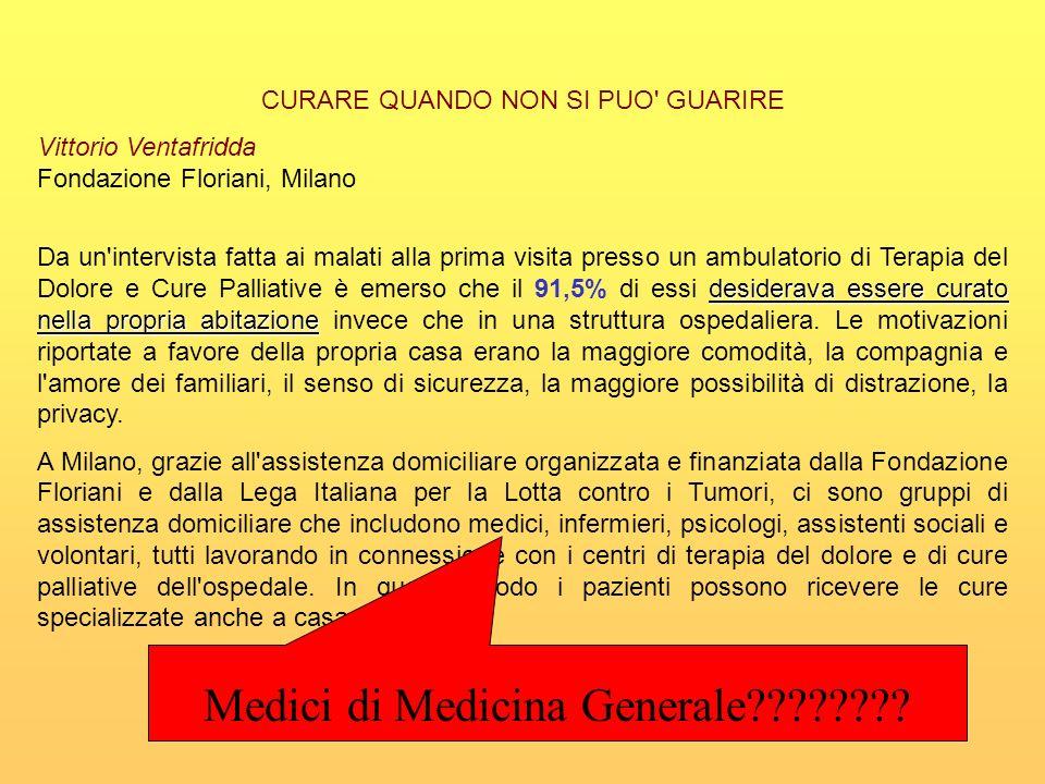 CURARE QUANDO NON SI PUO' GUARIRE Vittorio Ventafridda Fondazione Floriani, Milano desiderava essere curato nella propria abitazione Da un'intervista