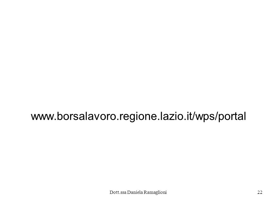 Dott.ssa Daniela Ramaglioni22 www.borsalavoro.regione.lazio.it/wps/portal