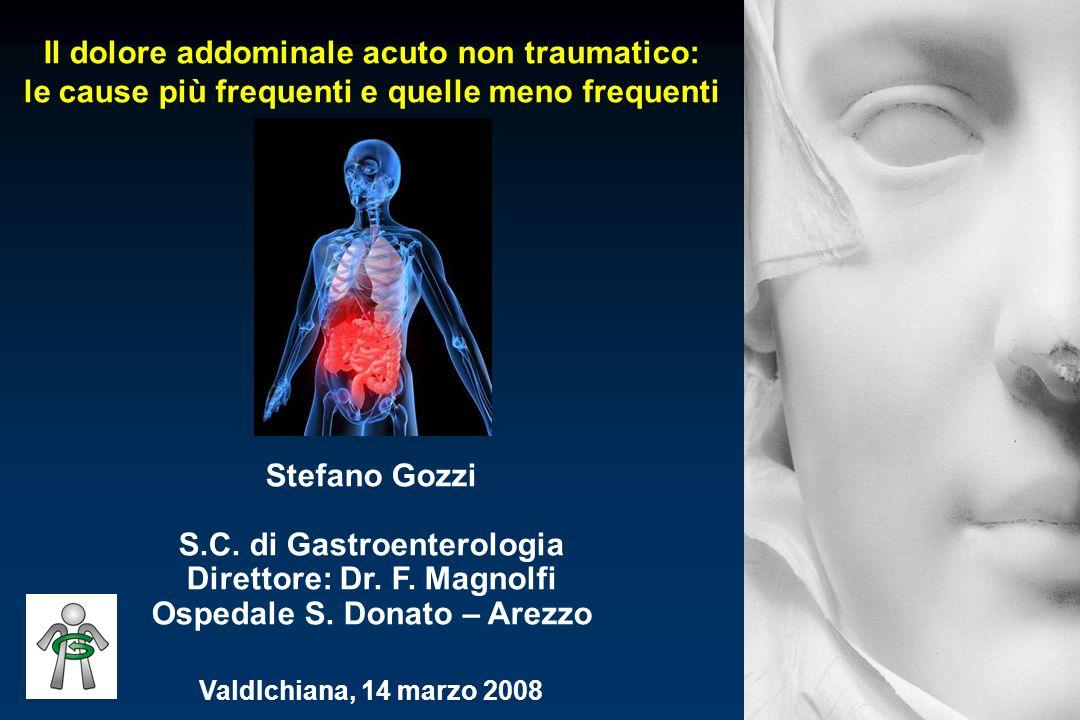 FLOGOSI ACUTE (appendiciti, colecistiti) PERFORAZIONE di visceri cavi OCCLUSIONI intestinali Malattie VASCOLARI ACUTE (ischemia mesenterica, rottura AAA, ecc…) Malattie GINECOLOGICHE (GEU, torsioni annessiali, ecc.) Cause di addome acuto di pertinenza chirugica
