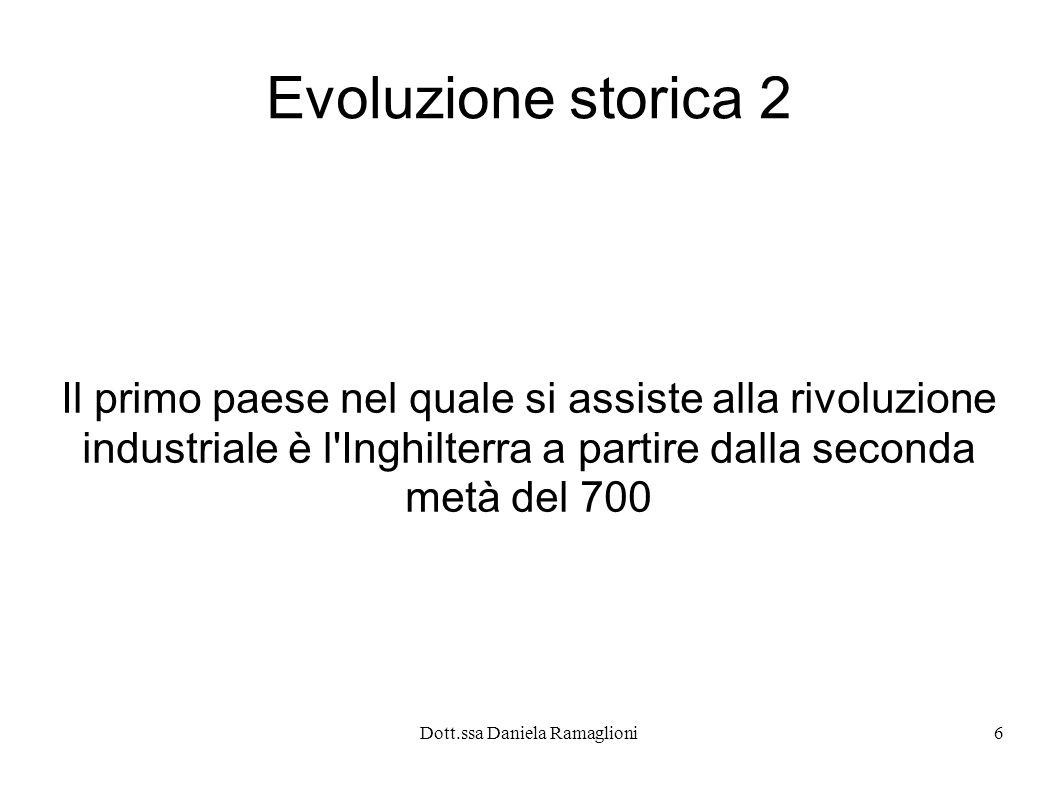 Dott.ssa Daniela Ramaglioni7 Evoluzione 3 L apparizione della fabbrica e della macchina modifica completamente i rapporti tra gli attori produttivi.