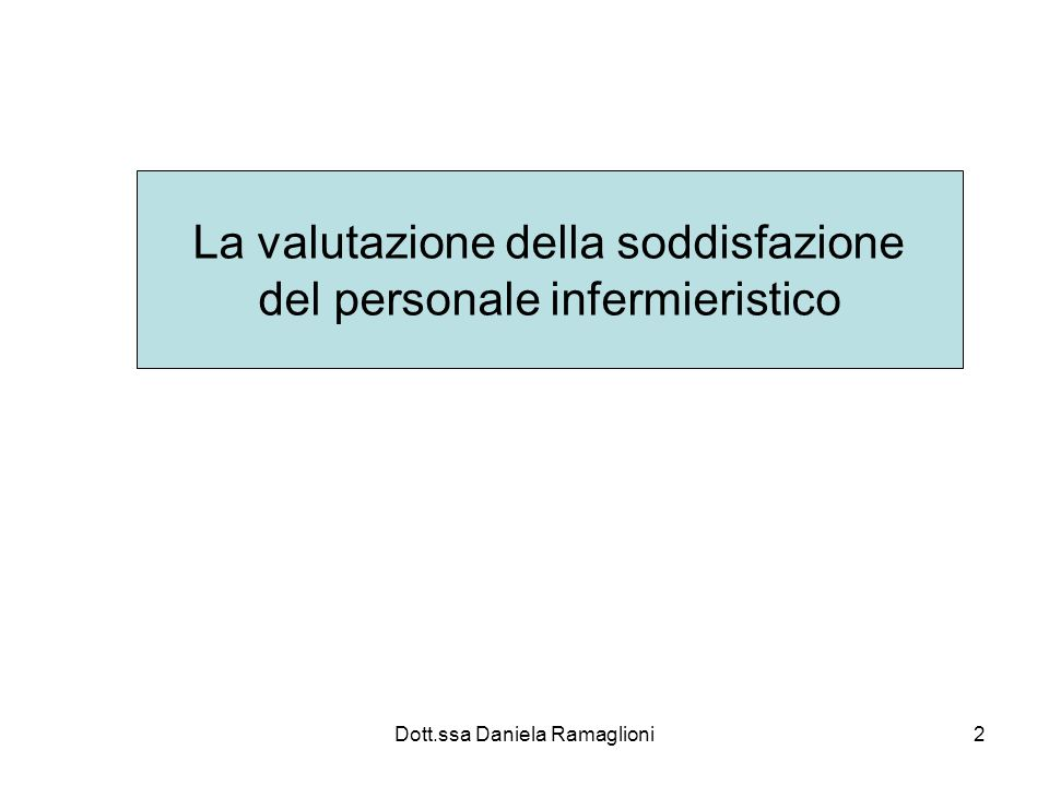 Dott.ssa Daniela Ramaglioni13 Può linfermiere svolgere questo ruolo complesso se non è soddisfatto del proprio lavoro.
