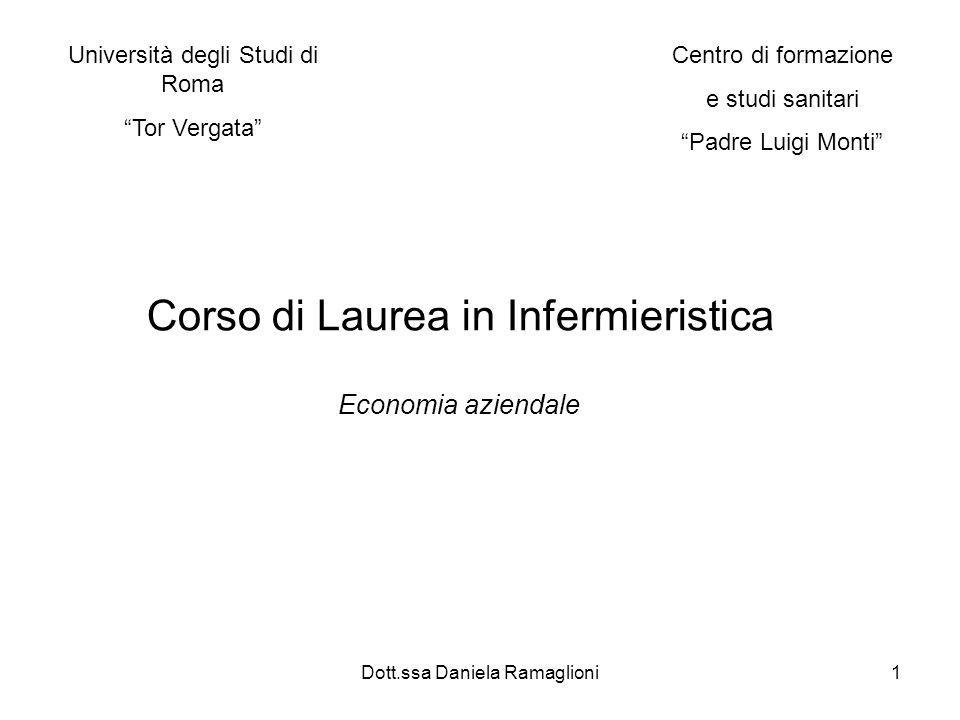Dott.ssa Daniela Ramaglioni1 Centro di formazione e studi sanitari Padre Luigi Monti Università degli Studi di Roma Tor Vergata Corso di Laurea in Infermieristica Economia aziendale