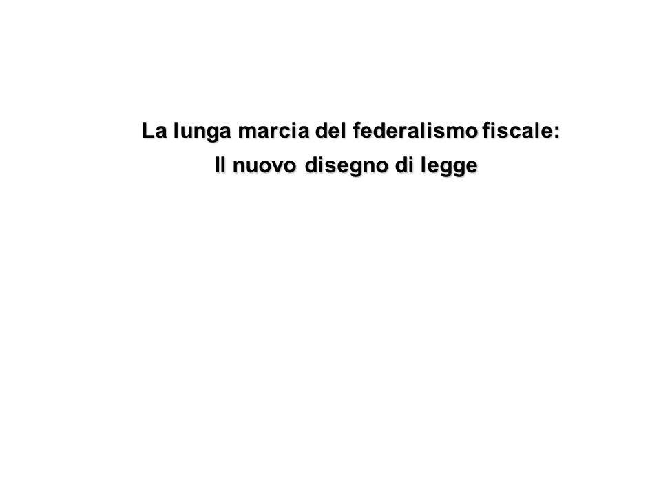 La lunga marcia del federalismo fiscale: Il nuovo disegno di legge Il nuovo disegno di legge