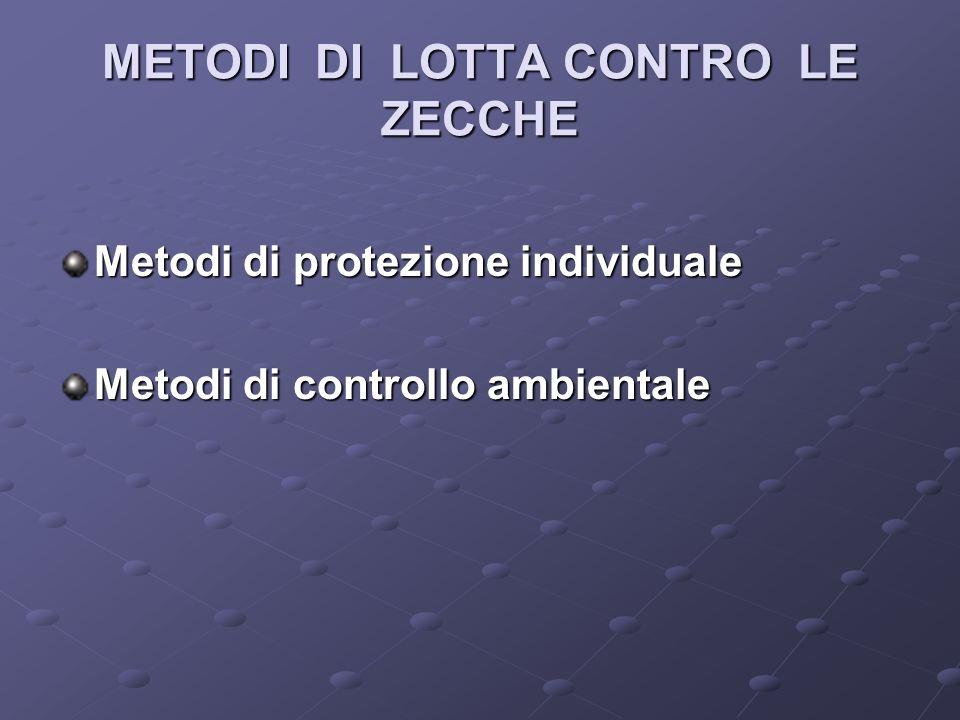 METODI DI LOTTA CONTRO LE ZECCHE Metodi di protezione individuale Metodi di controllo ambientale