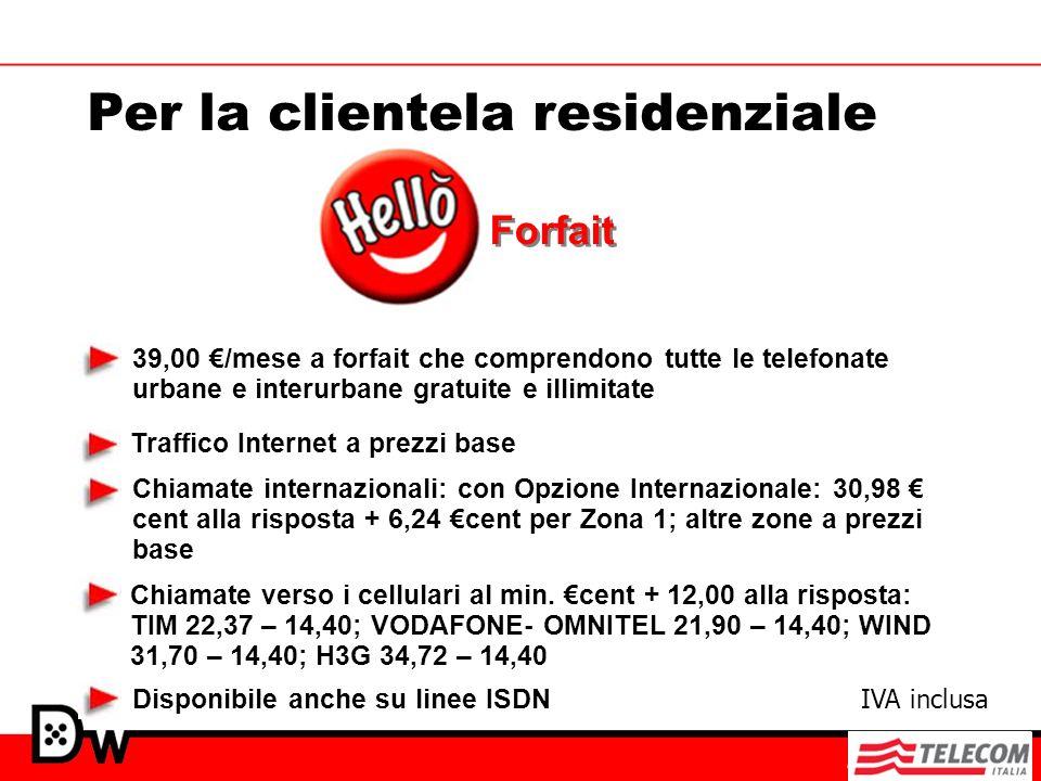 Per la clientela residenziale 39,00 /mese a forfait che comprendono tutte le telefonate urbane e interurbane gratuite e illimitate Traffico Internet a