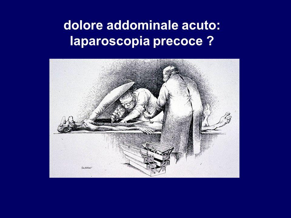 dolore addominale acuto: laparoscopia precoce ?