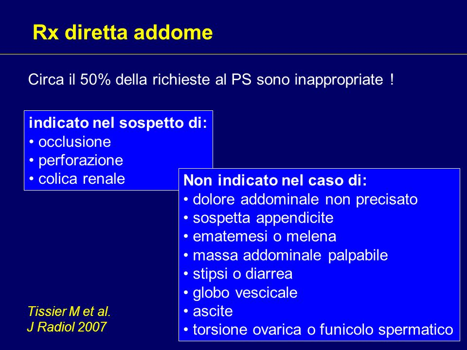 Rx diretta addome indicato nel sospetto di: occlusione perforazione colica renale Non indicato nel caso di: dolore addominale non precisato sospetta a