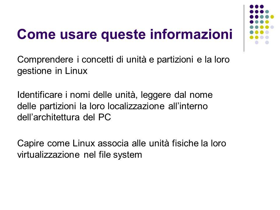 Come usare queste informazioni Comprendere i concetti di unità e partizioni e la loro gestione in Linux Identificare i nomi delle unità, leggere dal n