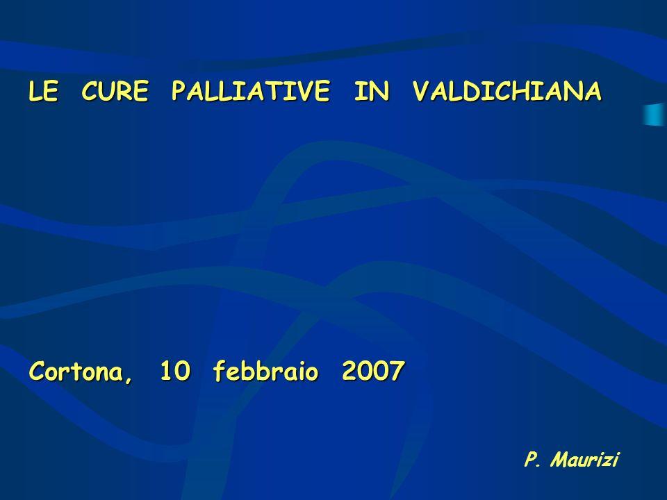 LE CURE PALLIATIVE IN VALDICHIANA Cortona, 10 febbraio 2007 P. Maurizi
