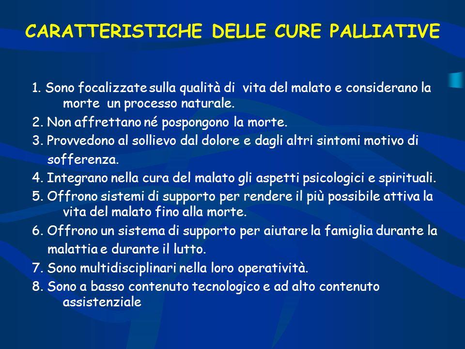 CARATTERISTICHE DELLE CURE PALLIATIVE 1. Sono focalizzate sulla qualità di vita del malato e considerano la morte un processo naturale. 2. Non affrett