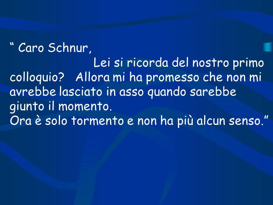 Caro Schnur, Lei si ricorda del nostro primo colloquio? Allora mi ha promesso che non mi avrebbe lasciato in asso quando sarebbe giunto il momento. Or