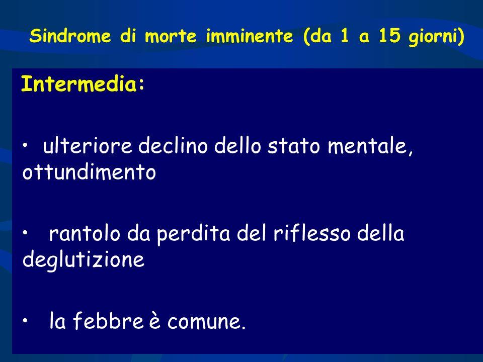 Intermedia: ulteriore declino dello stato mentale, ottundimento rantolo da perdita del riflesso della deglutizione la febbre è comune. Sindrome di mor