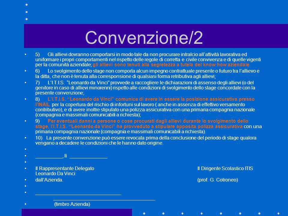 Convenzione/2 5) Gli allievi dovranno comportarsi in modo tale da non procurare intralcio allattività lavorativa ed uniformare i propri comportamenti