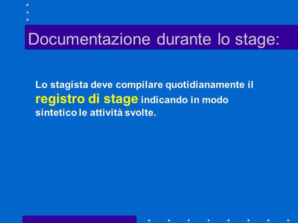 Documentazione durante lo stage: Lo stagista deve compilare quotidianamente il registro di stage indicando in modo sintetico le attività svolte.