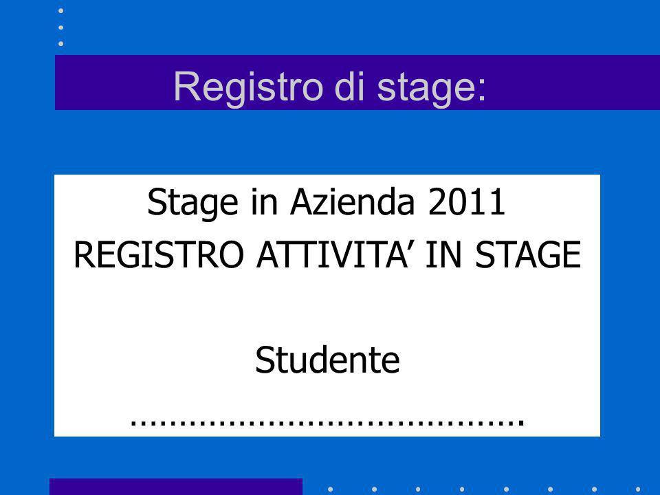 Registro di stage: Stage in Azienda 2011 REGISTRO ATTIVITA IN STAGE Studente ………………………………….
