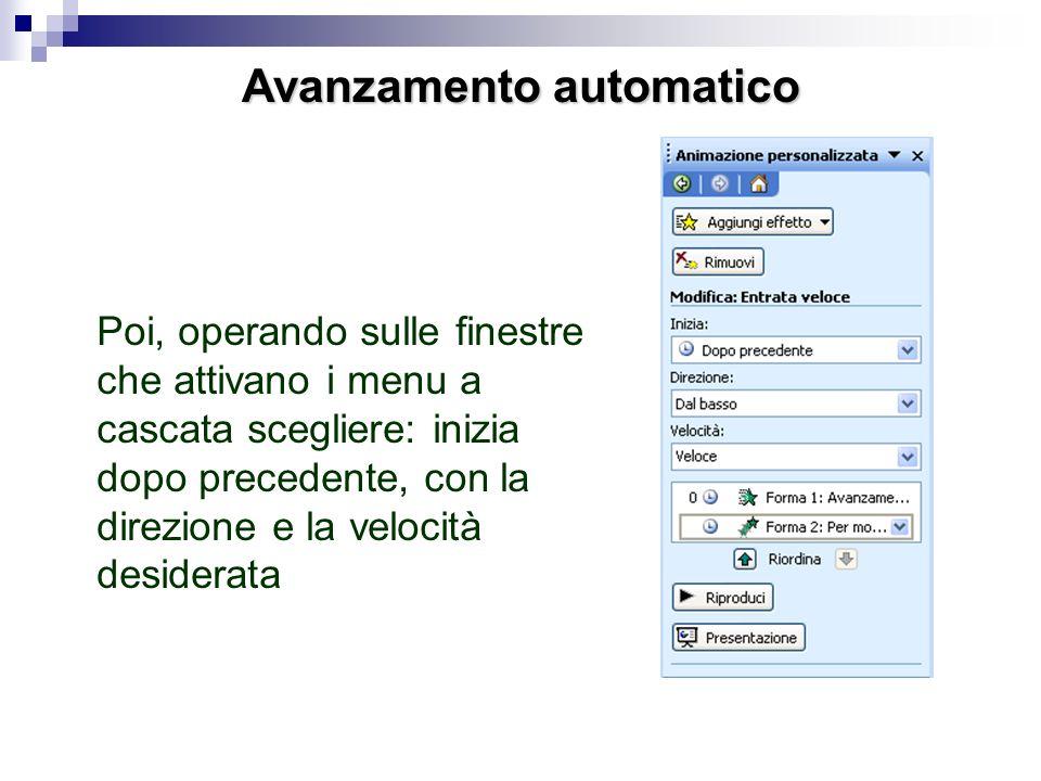 Avanzamento automatico Per far sì che gli elementi (testi, immagini, ecc…) si succedano automaticamente e non con il clic del mouse, occorre anzitutto