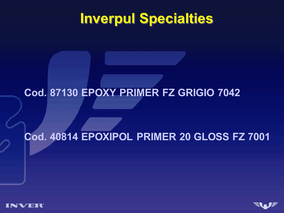Inverpul Specialties Cod. 87130 EPOXY PRIMER FZ GRIGIO 7042 Cod. 40814 EPOXIPOL PRIMER 20 GLOSS FZ 7001