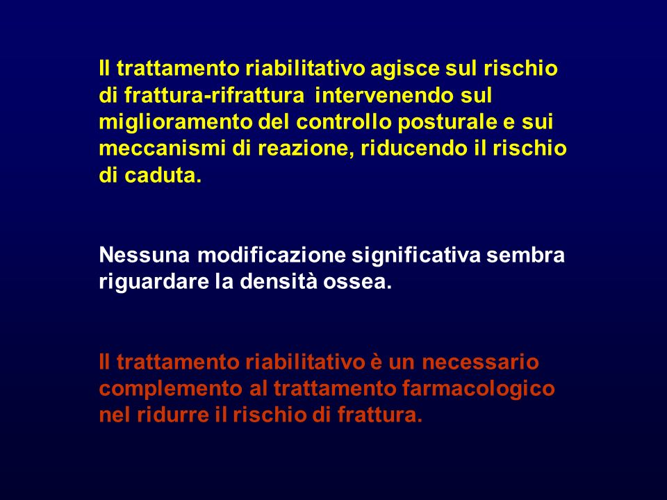 Il trattamento riabilitativo agisce sul rischio di frattura-rifrattura intervenendo sul miglioramento del controllo posturale e sui meccanismi di reazione, riducendo il rischio di caduta.