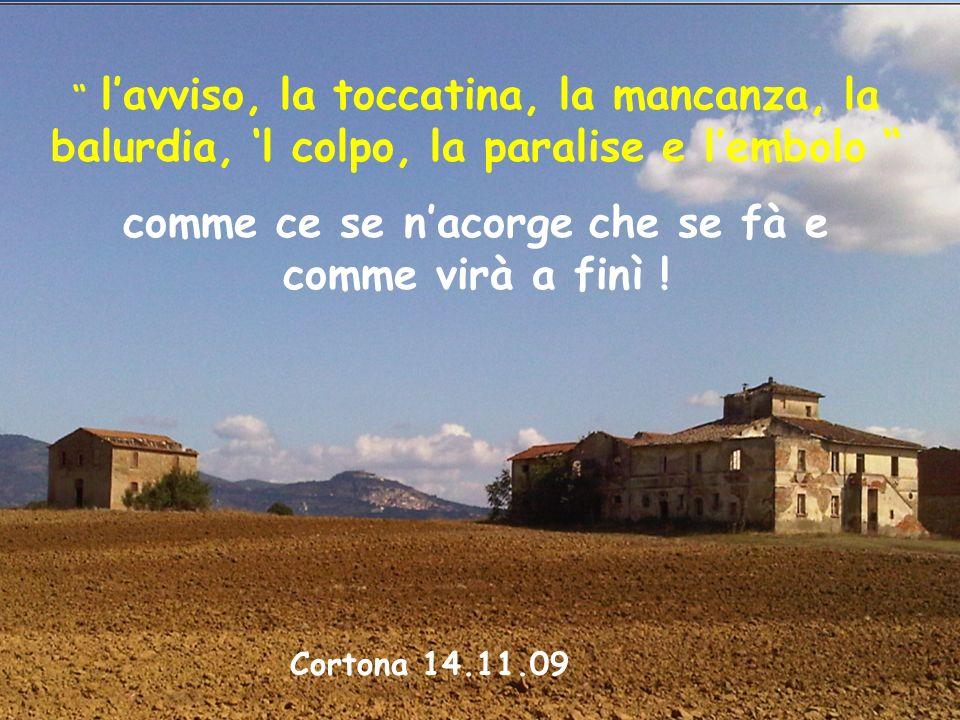 Cortona 14.11.09 lavviso, la toccatina, la mancanza, la balurdia, l colpo, la paralise e lembolo comme ce se nacorge che se fà e comme virà a finì !