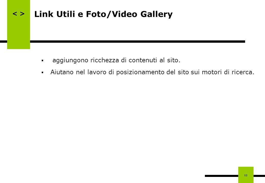 12 Link Utili e Foto/Video Gallery aggiungono ricchezza di contenuti al sito. Aiutano nel lavoro di posizionamento del sito sui motori di ricerca.