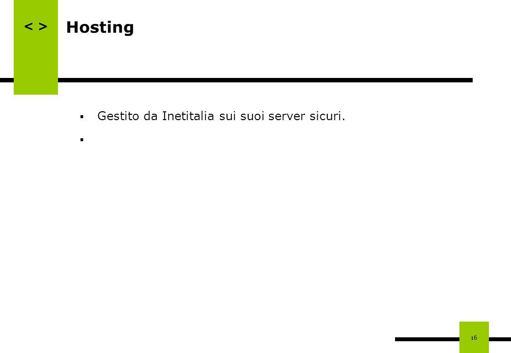 16 Hosting Gestito da Inetitalia sui suoi server sicuri.