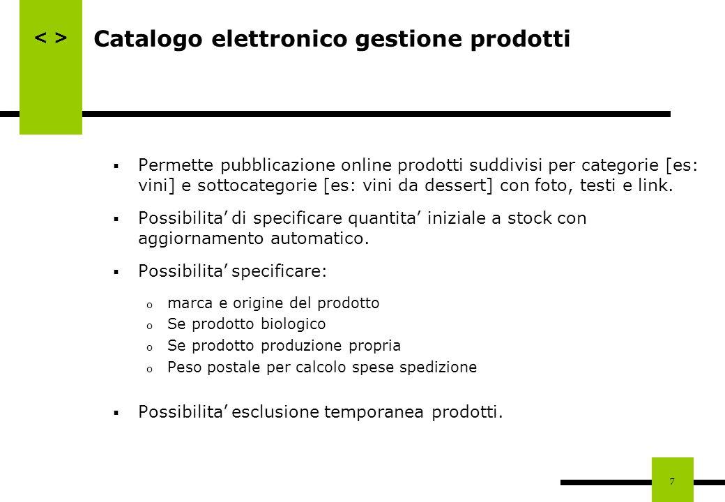 7 Catalogo elettronico gestione prodotti Permette pubblicazione online prodotti suddivisi per categorie [es: vini] e sottocategorie [es: vini da desse