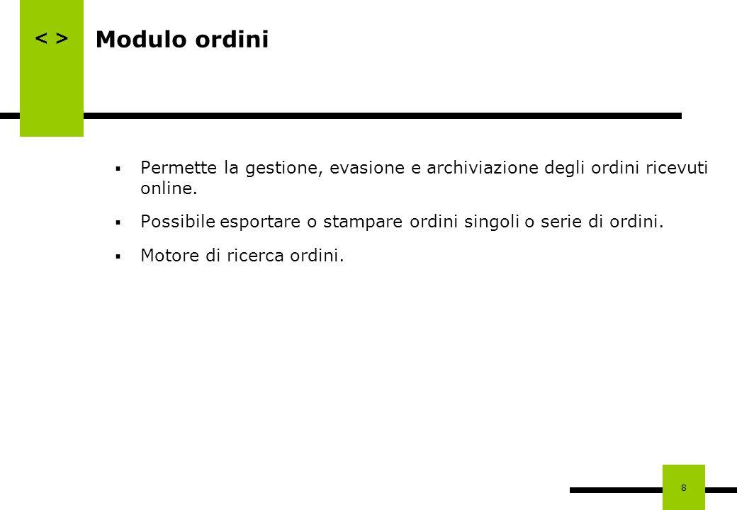 8 Modulo ordini Permette la gestione, evasione e archiviazione degli ordini ricevuti online. Possibile esportare o stampare ordini singoli o serie di
