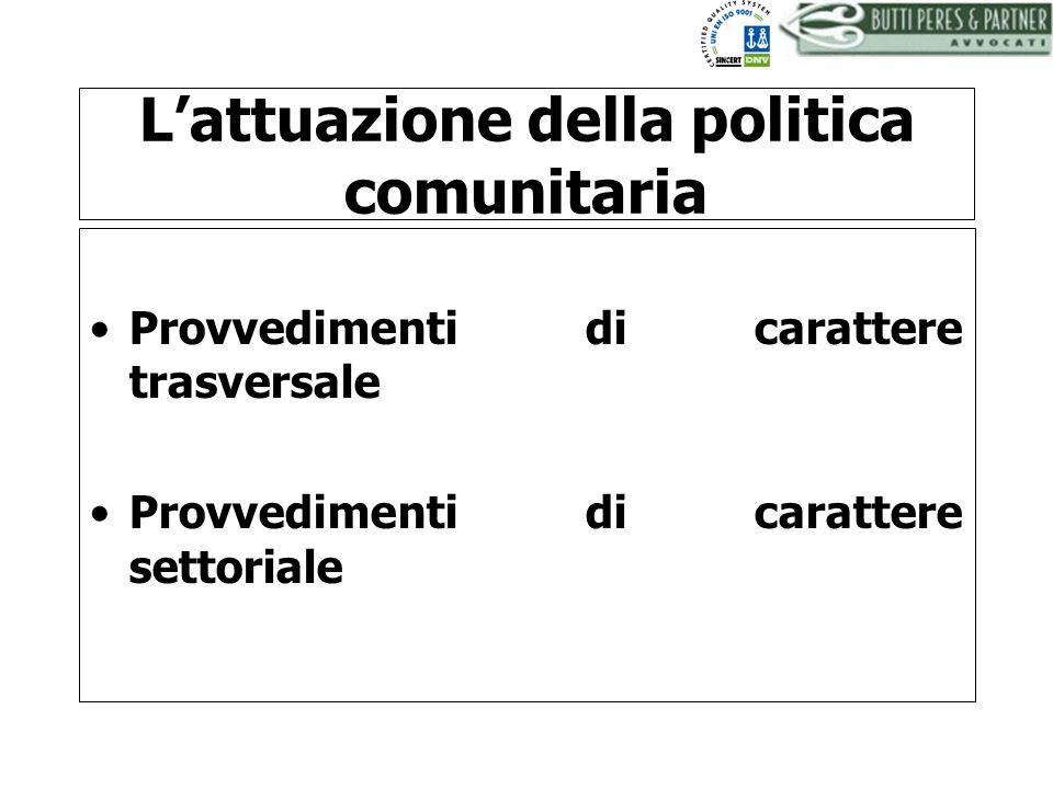 BUTTI PERES AND PARTNER - AVVOCATI Lattuazione della politica comunitaria Provvedimenti di carattere trasversale Provvedimenti di carattere settoriale