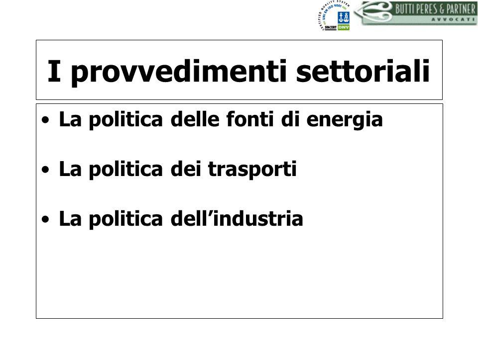 BUTTI PERES AND PARTNER - AVVOCATI I provvedimenti settoriali La politica delle fonti di energia La politica dei trasporti La politica dellindustria