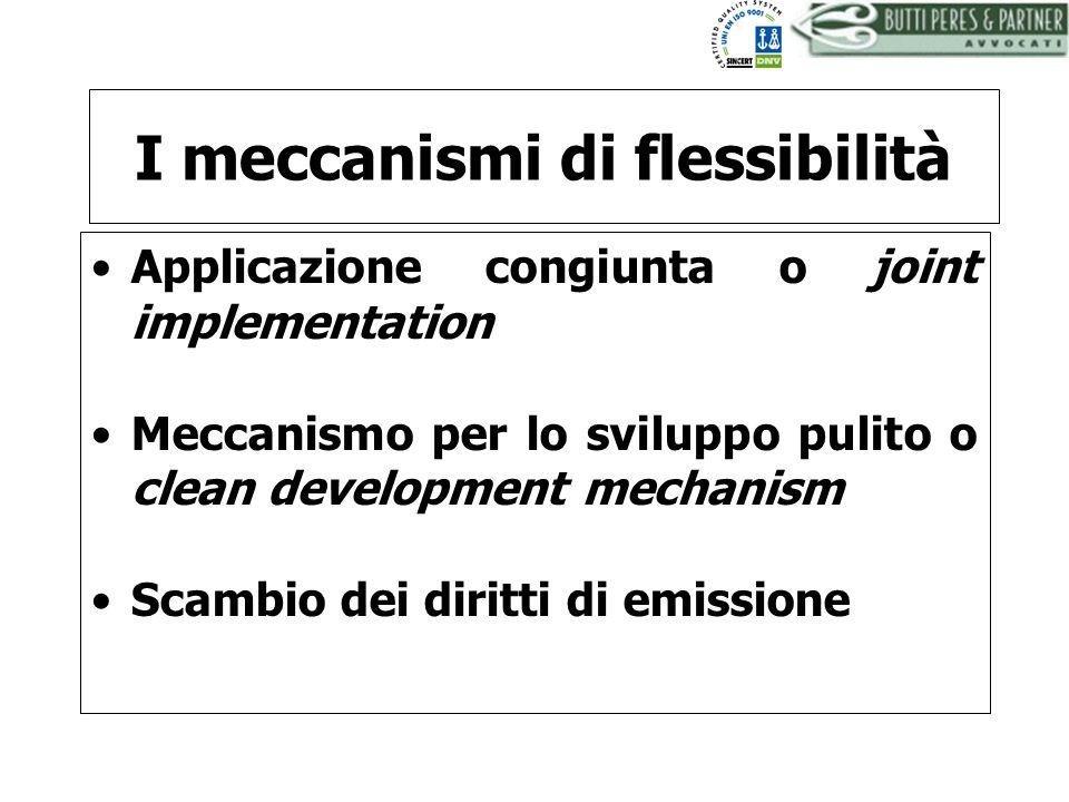 BUTTI PERES AND PARTNER - AVVOCATI I meccanismi di flessibilità Applicazione congiunta o joint implementation Meccanismo per lo sviluppo pulito o clea