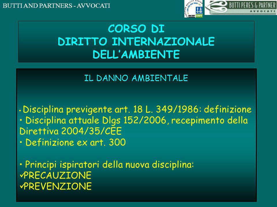 BUTTI AND PARTNERS - AVVOCATI CORSO DI DIRITTO INTERNAZIONALE DELLAMBIENTE IL DANNO AMBIENTALE Disciplina previgente art.