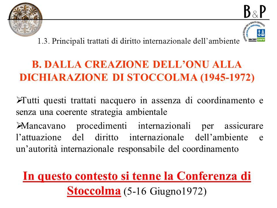 1.3. Principali trattati di diritto internazionale dellambiente B. DALLA CREAZIONE DELLONU ALLA DICHIARAZIONE DI STOCCOLMA (1945-1972) Tutti questi tr