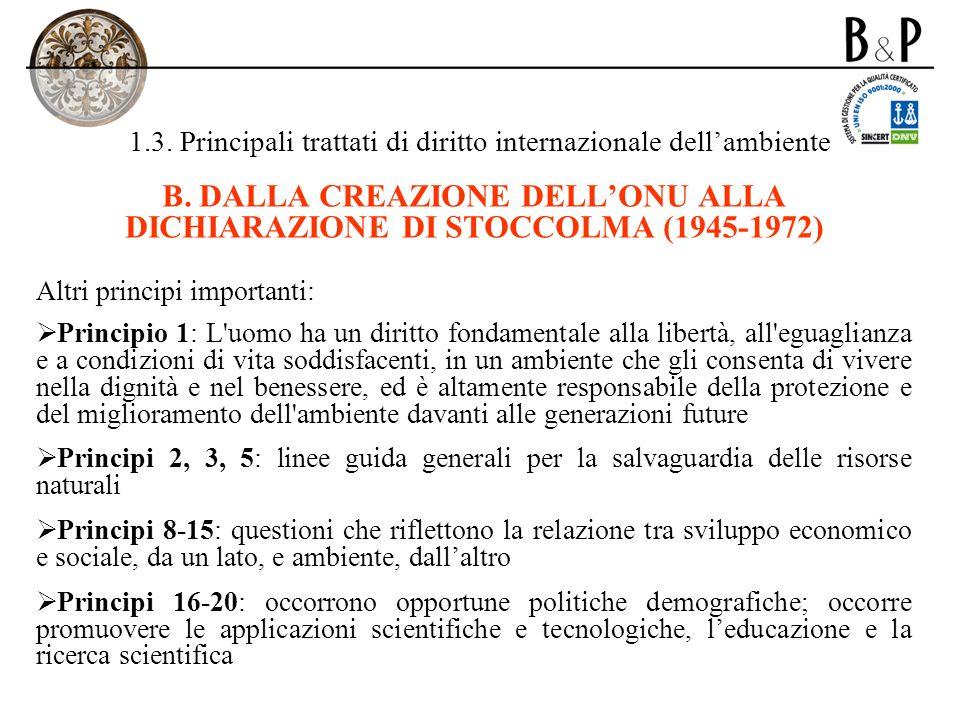 1.3. Principali trattati di diritto internazionale dellambiente B. DALLA CREAZIONE DELLONU ALLA DICHIARAZIONE DI STOCCOLMA (1945-1972) Altri principi