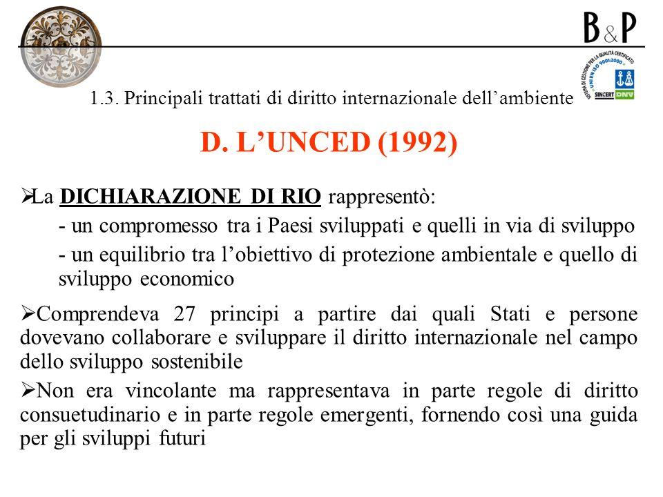 1.3. Principali trattati di diritto internazionale dellambiente D. LUNCED (1992) La DICHIARAZIONE DI RIO rappresentò: - un compromesso tra i Paesi svi