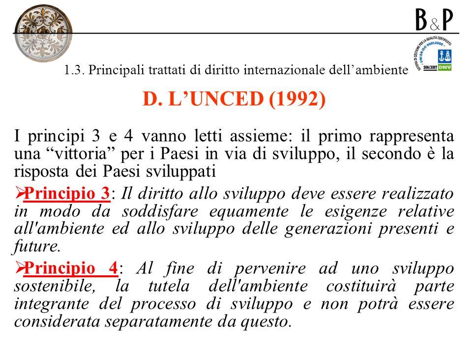 1.3. Principali trattati di diritto internazionale dellambiente D. LUNCED (1992) I principi 3 e 4 vanno letti assieme: il primo rappresenta una vittor