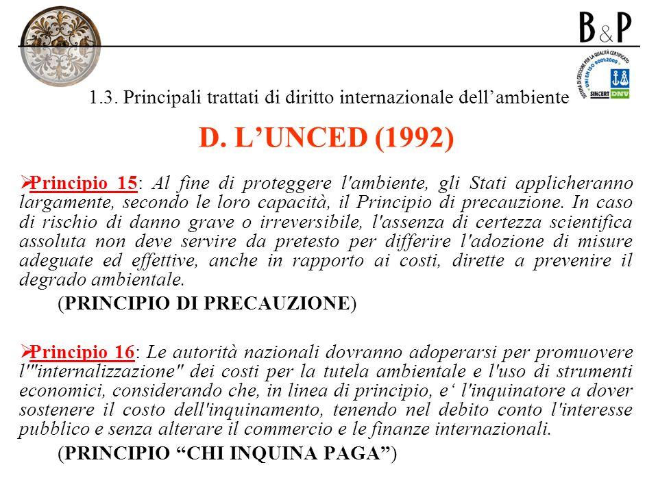 1.3. Principali trattati di diritto internazionale dellambiente D. LUNCED (1992) Principio 15: Al fine di proteggere l'ambiente, gli Stati applicheran