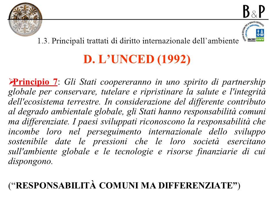 1.3. Principali trattati di diritto internazionale dellambiente D. LUNCED (1992) Principio 7: Gli Stati coopereranno in uno spirito di partnership glo