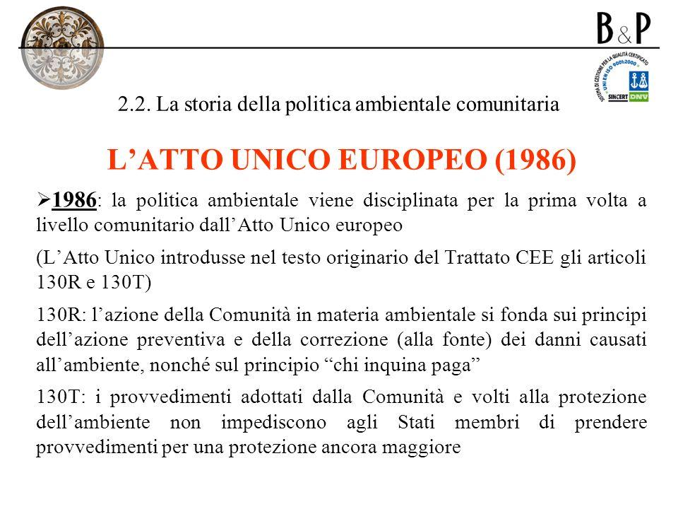 2.2. La storia della politica ambientale comunitaria LATTO UNICO EUROPEO (1986) 1986 : la politica ambientale viene disciplinata per la prima volta a