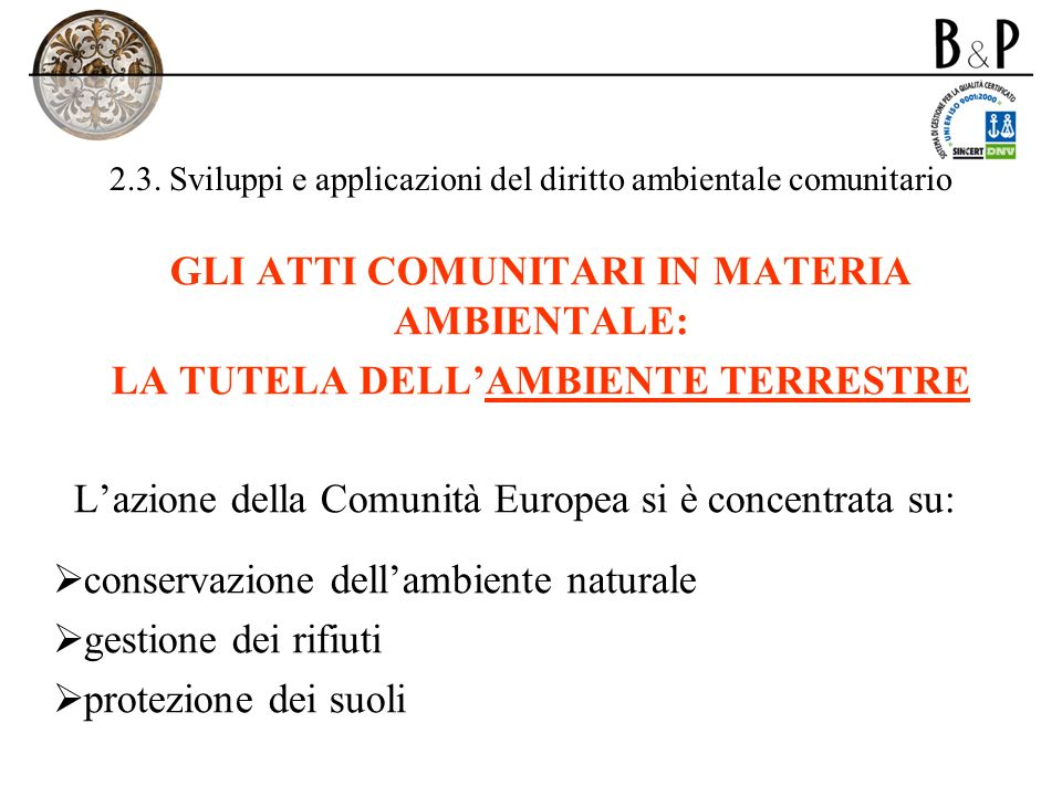 2.3. Sviluppi e applicazioni del diritto ambientale comunitario GLI ATTI COMUNITARI IN MATERIA AMBIENTALE: LA TUTELA DELLAMBIENTE TERRESTRE Lazione de