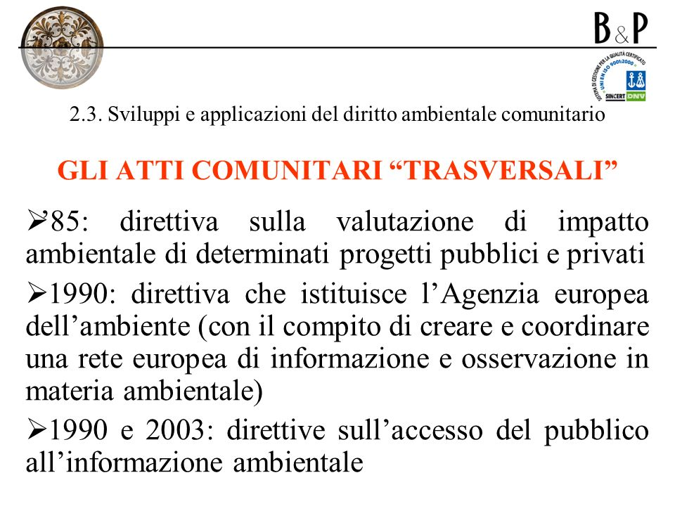 2.3. Sviluppi e applicazioni del diritto ambientale comunitario GLI ATTI COMUNITARI TRASVERSALI 85: direttiva sulla valutazione di impatto ambientale