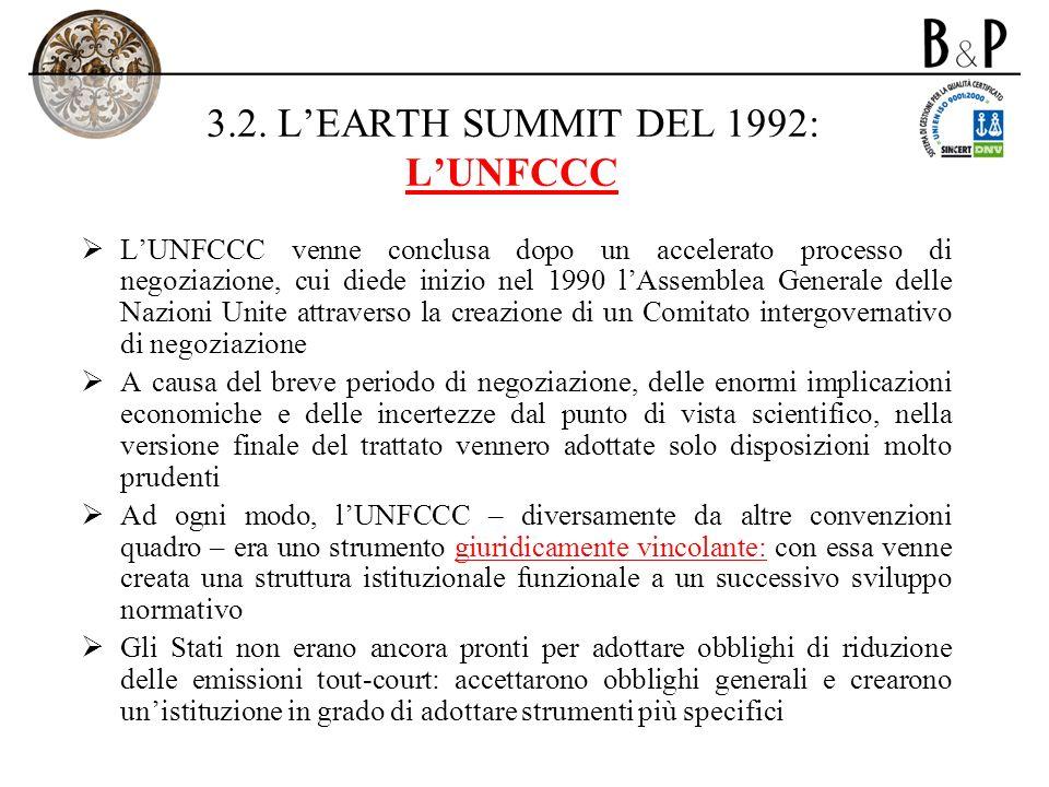 3.2. LEARTH SUMMIT DEL 1992: LUNFCCC LUNFCCC venne conclusa dopo un accelerato processo di negoziazione, cui diede inizio nel 1990 lAssemblea Generale