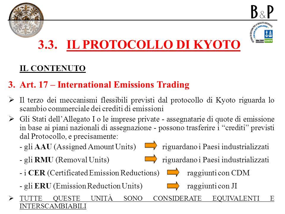 3.3.IL PROTOCOLLO DI KYOTO IL CONTENUTO 3.Art. 17 – International Emissions Trading Il terzo dei meccanismi flessibili previsti dal protocollo di Kyot