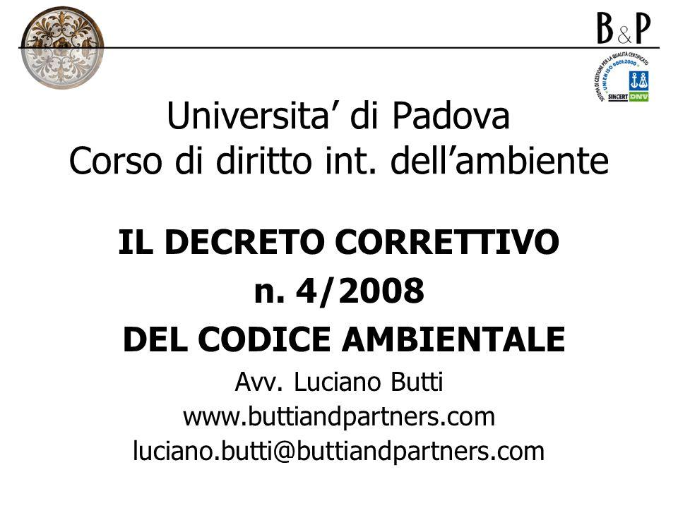 Universita di Padova Corso di diritto int. dellambiente IL DECRETO CORRETTIVO n. 4/2008 DEL CODICE AMBIENTALE Avv. Luciano Butti www.buttiandpartners.