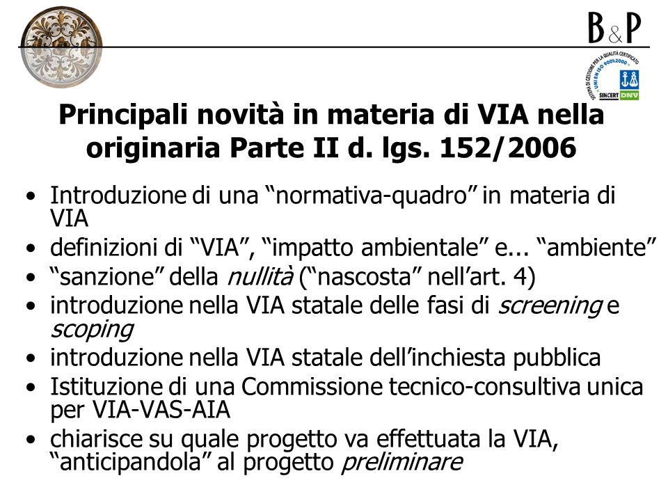 Principali novità in materia di VIA nella originaria Parte II d. lgs. 152/2006 Introduzione di una normativa-quadro in materia di VIA definizioni di V