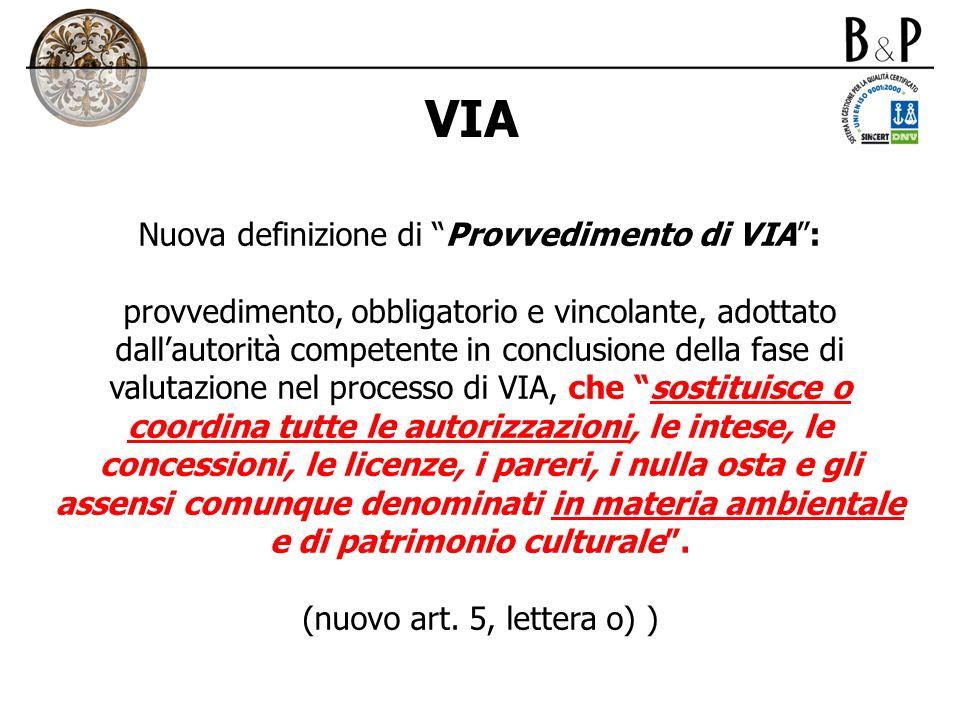 VIA Nuova definizione di Provvedimento di VIA: provvedimento, obbligatorio e vincolante, adottato dallautorità competente in conclusione della fase di