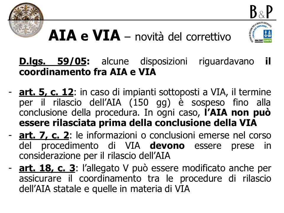 AIA e VIA – novità del correttivo D.lgs. 59/05: alcune disposizioni riguardavano il coordinamento fra AIA e VIA -art. 5, c. 12: in caso di impianti so